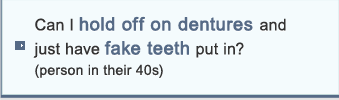 Can I hold off on dentures and just have fake teeth put in? (person in their 40s)